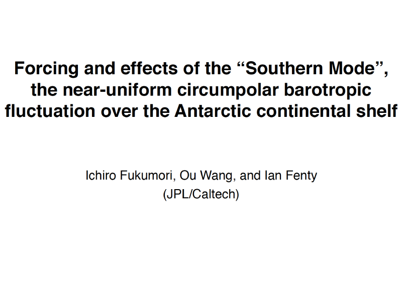 "Presentation title page: Forcing and Effects of the ""Southern Mode"", the Near-uniform Circumpolar Barotropic Fluctuation Over the Antarctic Continental Shelf"
