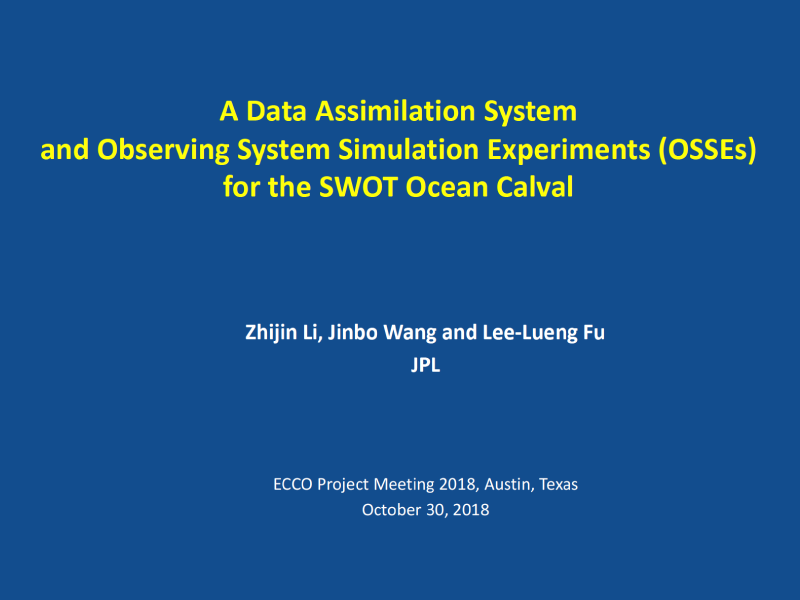 Presentation title page: A Data Assimilation System and Observing System Simulation Experiments (OSSEs)for the SWOT Ocean Calval