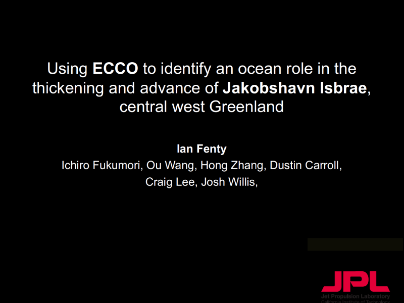 Presentation title page: Using ECCO to Identify an Ocean Role in the Thickening and Advance of Jakobshavn Isbrae, Central West Greenland