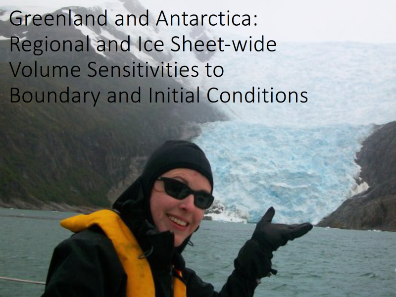 Presentation title page: Greenland and Antarctica: Regional and Ice Sheet-wide Volume Sensitivities to Boundary and Initial Conditions